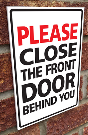 Please Close The Front Door Behind You Sign External 3mm Rigid